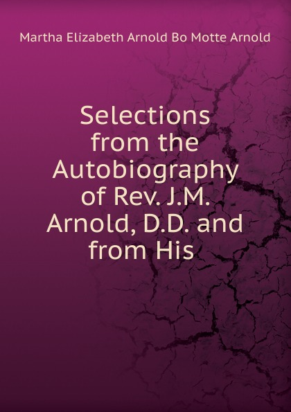 Martha Elizabeth Arnold Bo Motte Arnold Selections from the Autobiography of Rev. J.M. Arnold, D.D. and from His . kummer frederic arnold the ivory snuff box