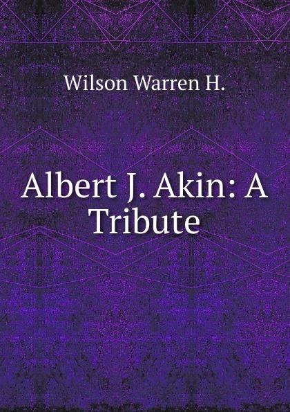 Wilson Warren H. Albert J. Akin: A Tribute j h wilson china