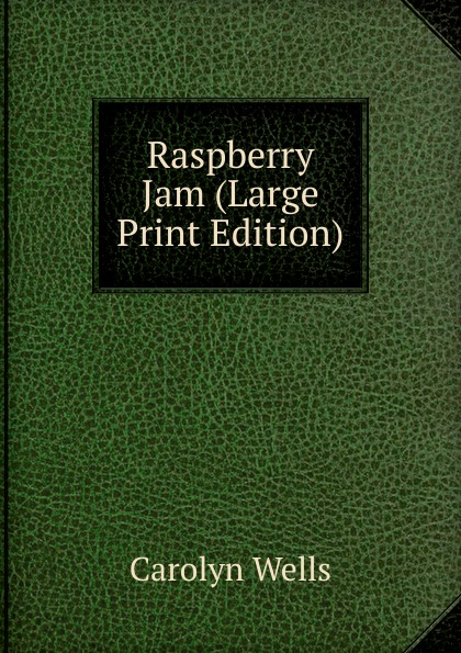 Wells Carolyn Raspberry Jam (Large Print Edition) carolyn wells raspberry jam