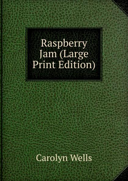 Wells Carolyn Raspberry Jam (Large Print Edition) wells carolyn raspberry jam large print edition