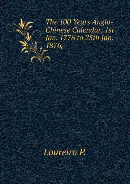 Фото - Loureiro P. The 100 Years Anglo-Chinese Calendar, 1st Jan. 1776 to 25th Jan. 1876, . jan beltran nora