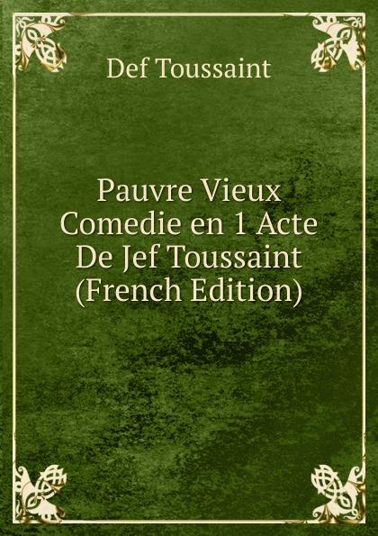 лучшая цена Def Toussaint Pauvre Vieux Comedie en 1 Acte De Jef Toussaint (French Edition)