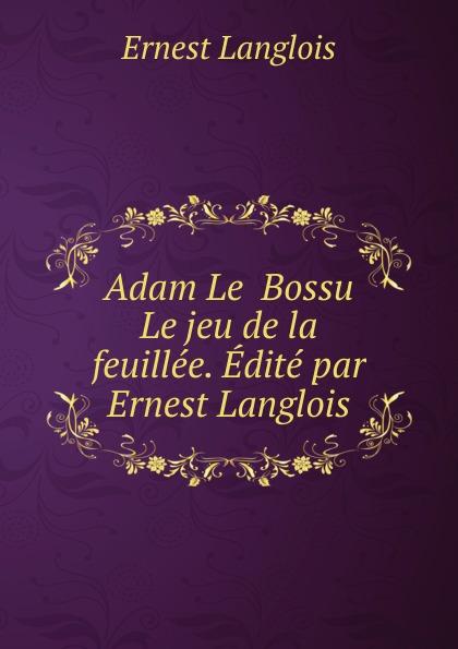 Ernest Langlois Adam Le Bossu Le jeu de la feuillee. Edite par Ernest Langlois adolphe adam le toreador