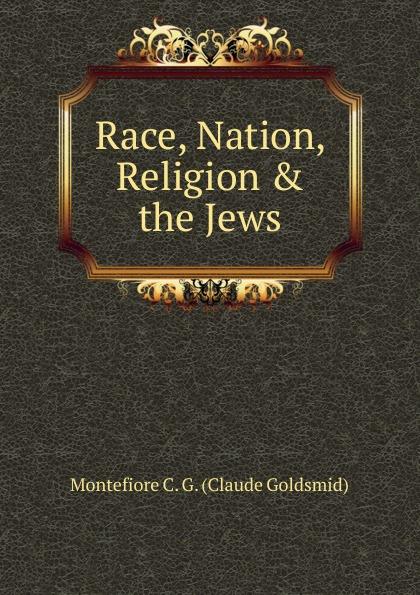 Montefiore C. G. (Claude Goldsmid) Race, Nation, Religion . the Jews race nation class