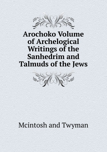 Mcintosh and Twyman Arochoko Volume of Archelogical Writings of the Sanhedrim and Talmuds of the Jews john mcintosh a brief memoir of the last few weeks of anne mcintosh microform daughter of john and marion mcintosh earltown