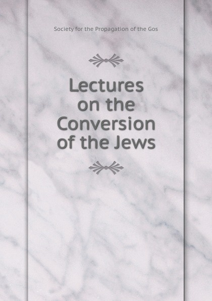 Society for the Propagation of the Gos Lectures on the Conversion of the Jews gos