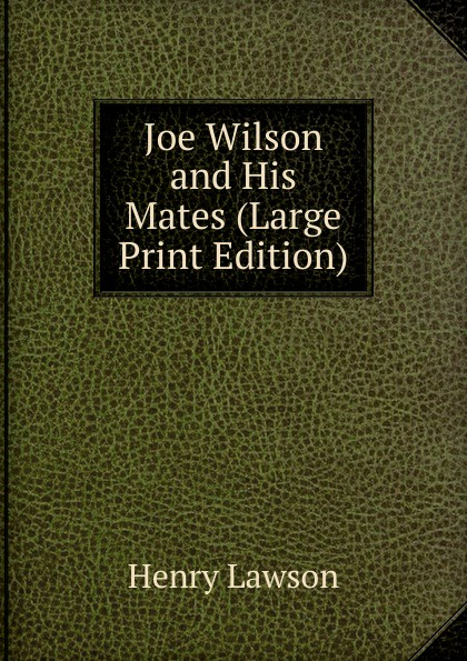 Henry Lawson Joe Wilson and His Mates (Large Print Edition) shifter mates
