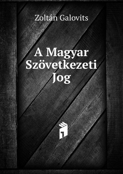Zoltán Galovits A Magyar Szovetkezeti Jog béla balkay magyar banya jog a teljes joganyag