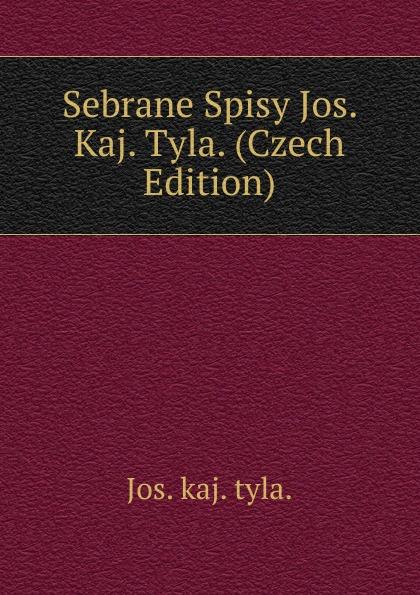 Jos. kaj. tyla. Sebrane Spisy Jos. Kaj. Tyla. (Czech Edition) цены