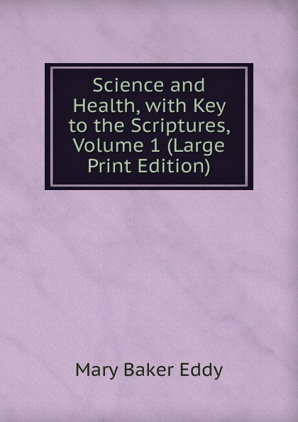 купить Eddy Mary Baker Science and Health, with Key to the Scriptures, Volume 1 (Large Print Edition) дешево