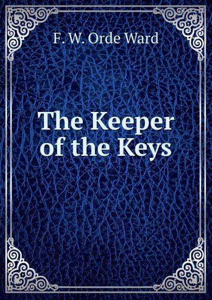F. W. Orde Ward The Keeper of the Keys keeper of the keys
