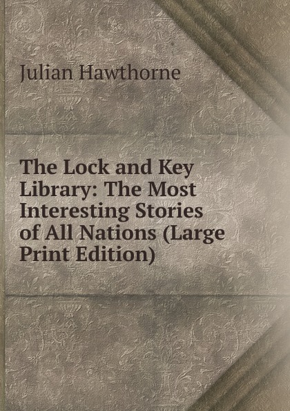 The Lock and Key Library: The Most Interesting Stories of All Nations (Large Print Edition)