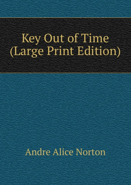 Andre Alice Norton Key Out of Time (Large Print Edition) a norton wraiths of time