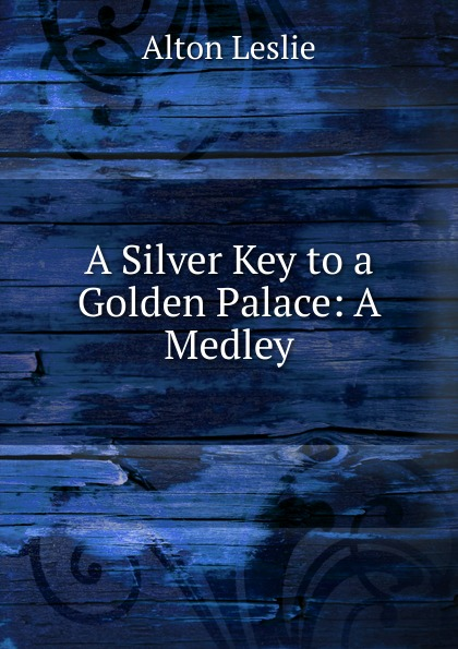 A Silver Key to a Golden Palace: A Medley