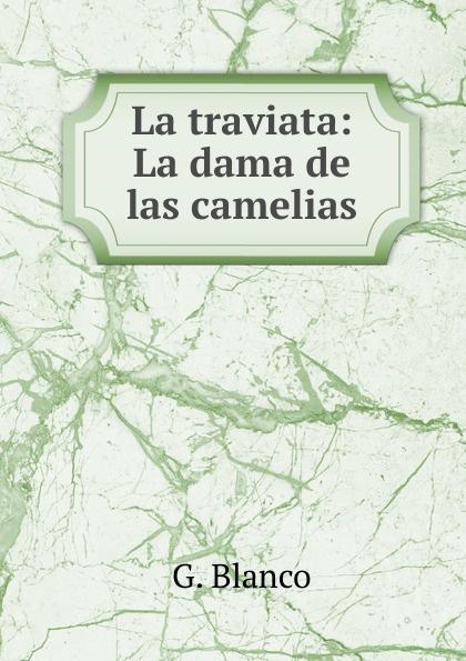 G. Blanco La traviata: La dama de las camelias la traviata luisenburg festspiele wunsiedel