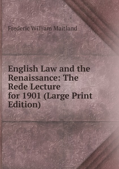 цены на Maitland Frederic William English Law and the Renaissance: The Rede Lecture for 1901 (Large Print Edition)  в интернет-магазинах