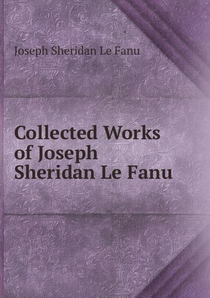 J.S. le Fanu Collected Works of Joseph Sheridan Le Fanu joseph thomas le fanu guy deverell 1 гай деверелл 1 на английском языке