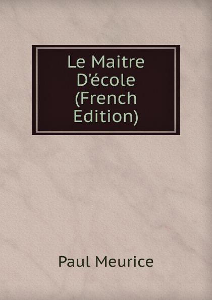 Paul Meurice Le Maitre D.ecole (French Edition)