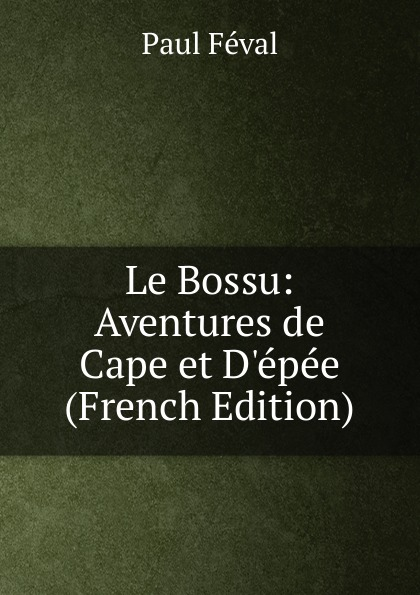 Féval Paul Le Bossu: Aventures de Cape et D.epee (French Edition) скальп петуха veniard chinese cock cape