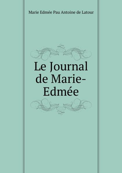 Marie Edmée Pau Antoine de Latour Le Journal de Marie-Edmee maître gims pau