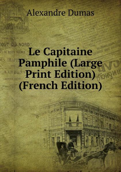 Alexandre Dumas Le Capitaine Pamphile (Large Print Edition) (French Edition) alexandre dumas le capitaine paul