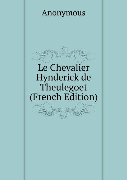 M. l'abbé Trochon Le Chevalier Hynderick de Theulegoet (French Edition)