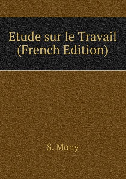 Etude sur le Travail (French Edition)
