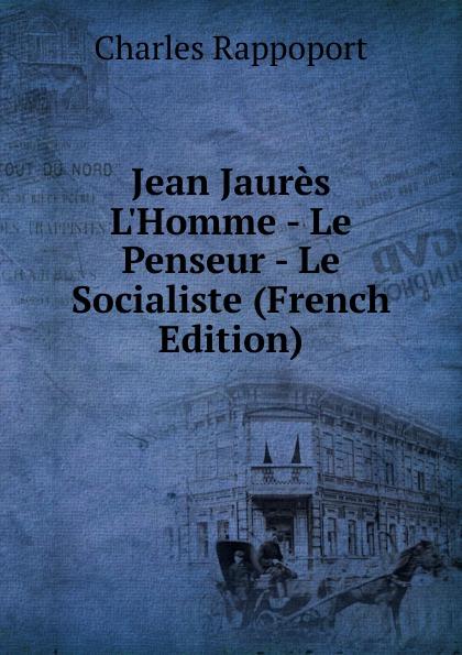 Фото - Charles Rappoport Jean Jaures L.Homme - Le Penseur - Le Socialiste (French Edition) jean paul gaultier le male
