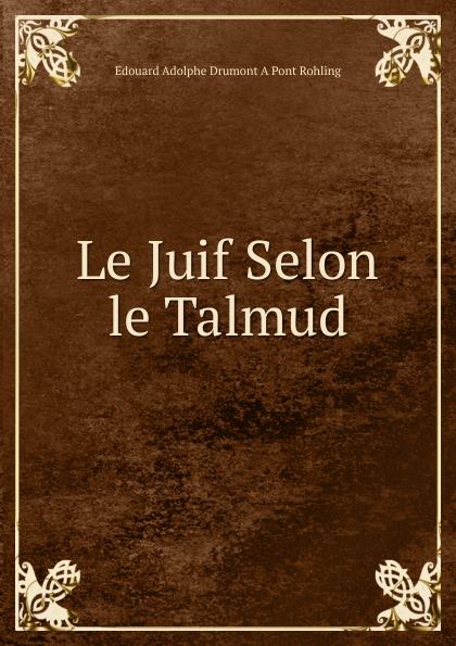 Edouard Adolphe Drumont A Pont Rohling Le Juif Selon le Talmud adolphe adam le toreador
