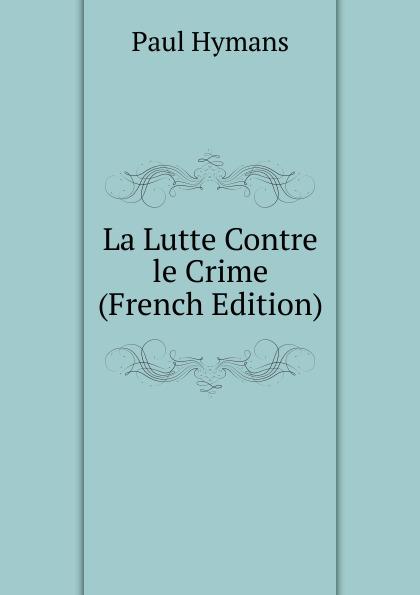 Фото - Paul Hymans La Lutte Contre le Crime (French Edition) jean paul gaultier le male