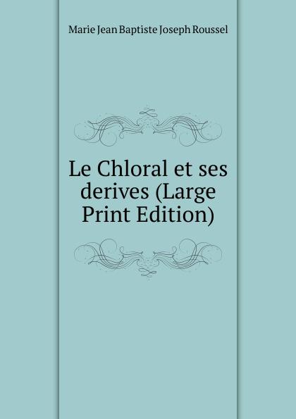Фото - Marie Jean Baptiste Joseph Roussel Le Chloral et ses derives (Large Print Edition) jean paul gaultier le male