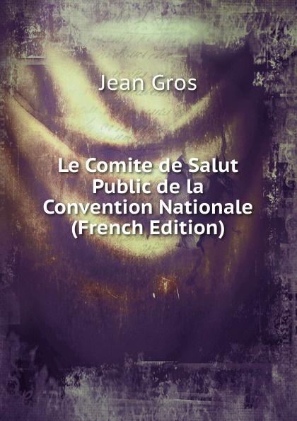 Фото - Jean Gros Le Comite de Salut Public de la Convention Nationale (French Edition) jean paul gaultier le male