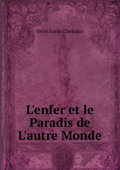 Henri Emile Chevalier L.enfer et le Paradis de L.autre Monde