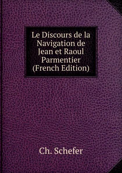 Фото - Ch. Schefer Le Discours de la Navigation de Jean et Raoul Parmentier (French Edition) jean paul gaultier le male