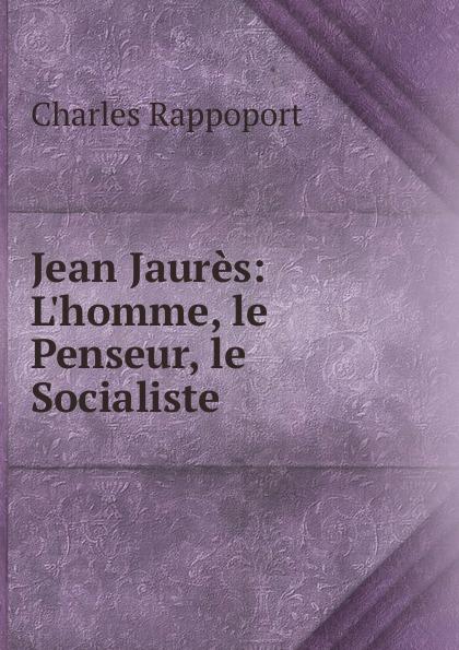 Фото - Charles Rappoport Jean Jaures: L.homme, le Penseur, le Socialiste jean paul gaultier le male