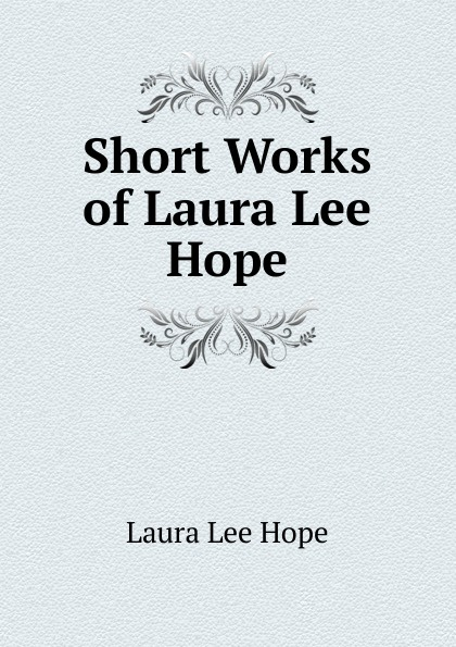 Hope Laura Lee Short Works of Laura Lee Hope peggy lee tremper journey of hope