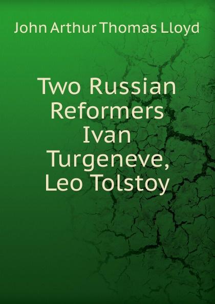 John Arthur Thomas Lloyd Two Russian Reformers Ivan Turgeneve, Leo Tolstoy two russian reformers ivan turgenev leo tolstoy