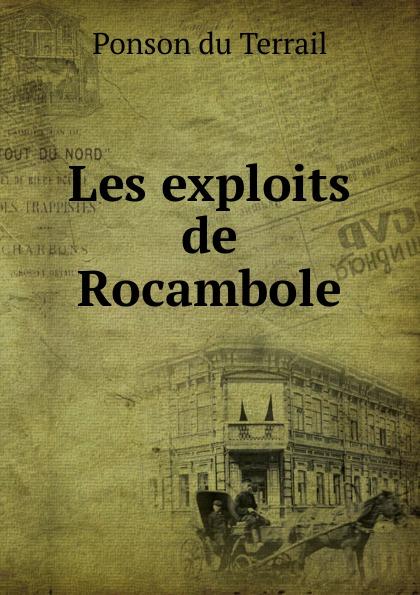 Ponson du Terrail Les exploits de Rocambole недорого