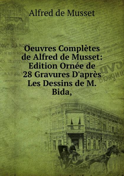 Alfred de Musset Oeuvres Completes de Alfred de Musset: Edition Ornee de 28 Gravures D.apres Les Dessins de M. Bida, цена и фото