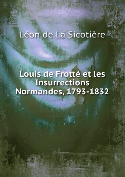 Louis de Frotte et les Insurrections Normandes, 1793-1832