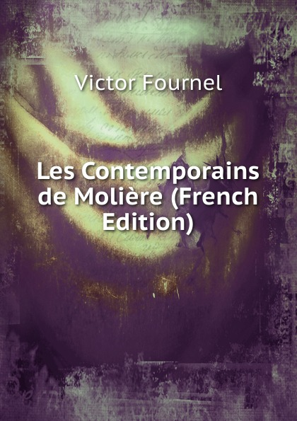 Victor Fournel Les Contemporains de Moliere (French Edition)