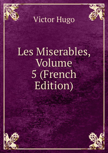 H. C. O. Huss Les Miserables, Volume 5 (French Edition) h c o huss les miserables tome 1