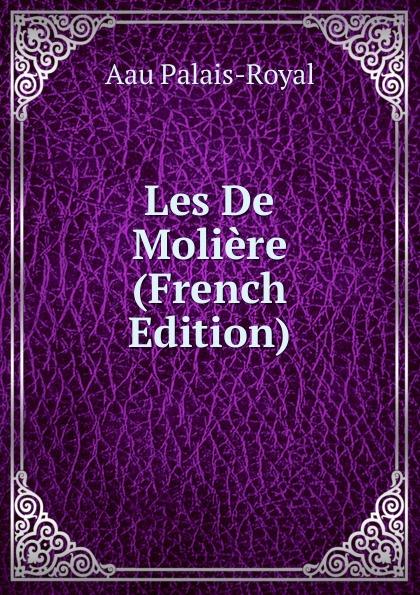 Aau Palais-Royal Les De Moliere (French Edition)