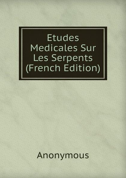 M. l'abbé Trochon Etudes Medicales Sur Les Serpents (French Edition) ménière prosper etudes medicales sur les poetes latins french edition