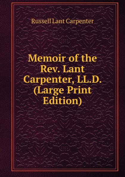 Memoir of the Rev. Lant Carpenter, LL.D. (Large Print Edition)