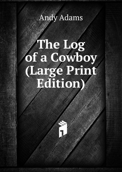 Andy Adams The Log of a Cowboy (Large Print Edition) the log of a cowboy