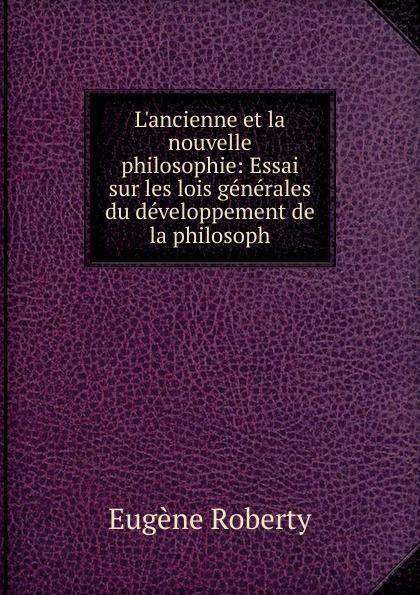 Eugène Roberty L.ancienne et la nouvelle philosophie: Essai sur les lois generales du developpement de la philosoph eugène de roberty la sociologie