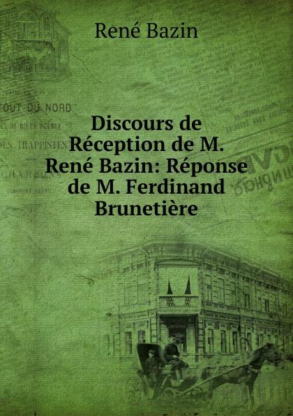 René Bazin Discours de Reception de M. Rene Bazin: Reponse de M. Ferdinand Brunetiere. rené bazin contes choisis de rene bazin