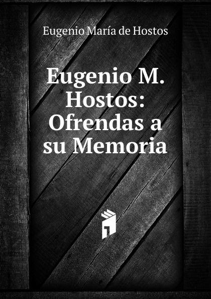 Eugenio María de Hostos Eugenio M. Hostos: Ofrendas a su Memoria eugenio oneghin