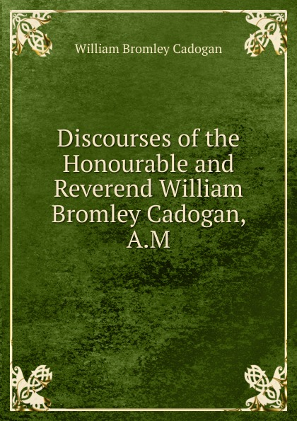 William Bromley Cadogan Discourses of the Honourable and Reverend William Bromley Cadogan, A.M. bromley american hegemony and world oil